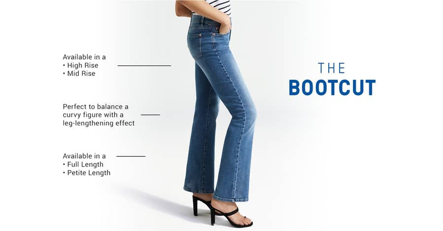 The Bootcut. Available in a high rise and mid rise. Perfect to balance a curvy figure with a leg-lengthening effect. Available in a full length and petite length.