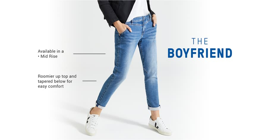 The Boyfriend. Available in a mid rise. Roomier up top and tapereed below for easy comfort